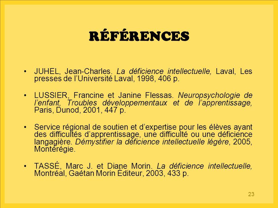 RÉFÉRENCES JUHEL, Jean-Charles. La déficience intellectuelle, Laval, Les presses de l'Université Laval, 1998, 406 p.
