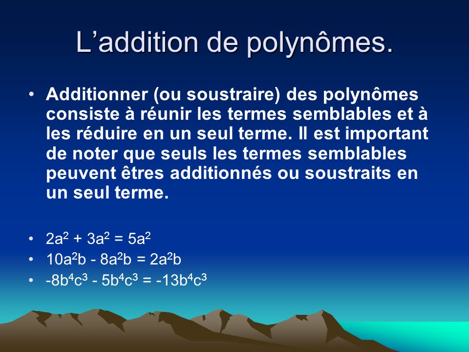 L'addition de polynômes.