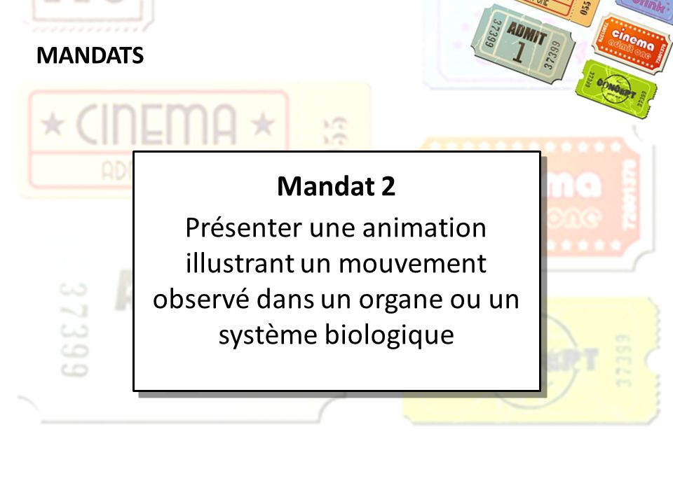 MANDATS Mandat 2. Présenter une animation illustrant un mouvement observé dans un organe ou un système biologique.