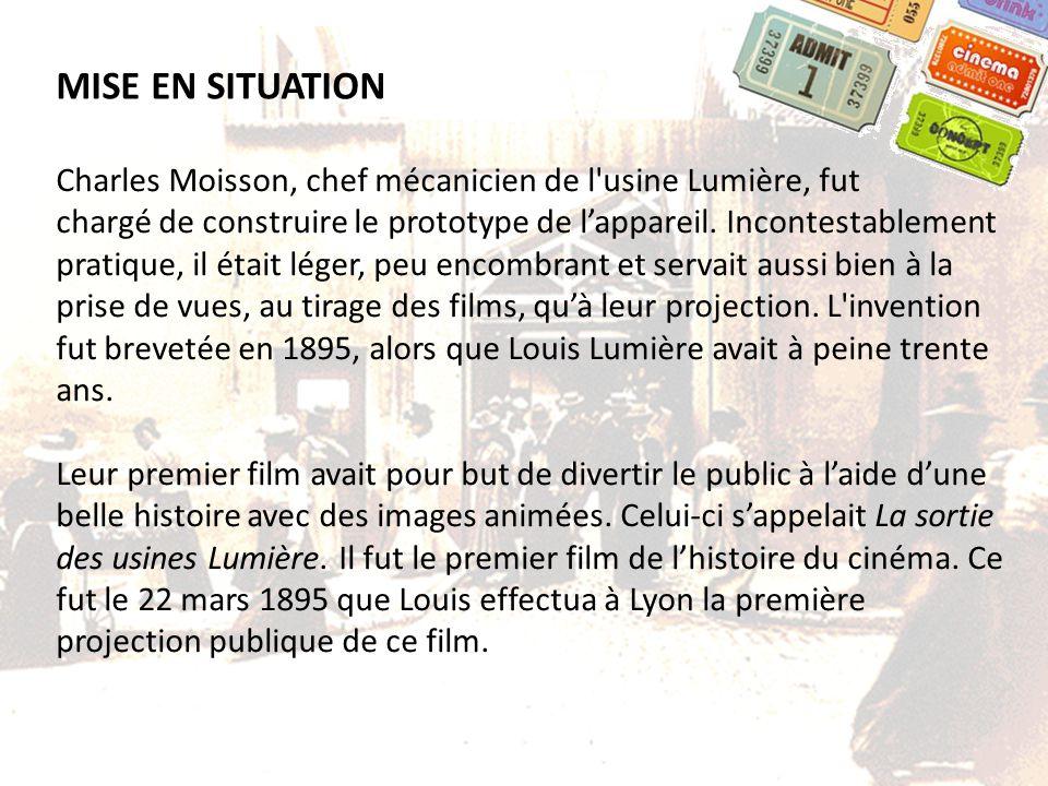 MISE EN SITUATION Charles Moisson, chef mécanicien de l usine Lumière, fut.