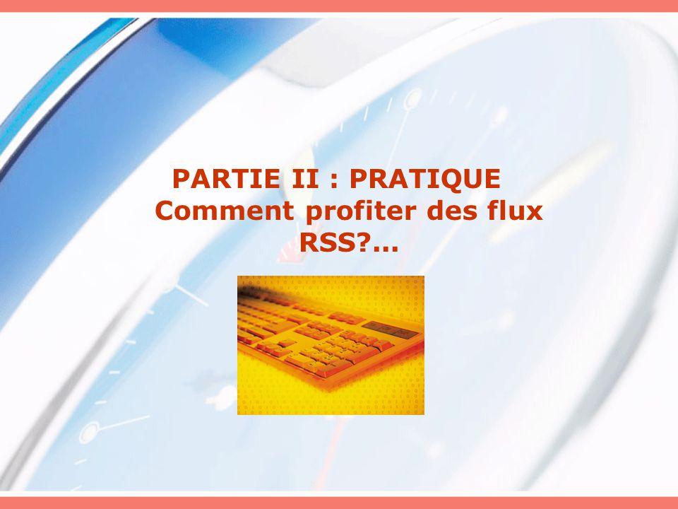 PARTIE II : PRATIQUE Comment profiter des flux RSS ...