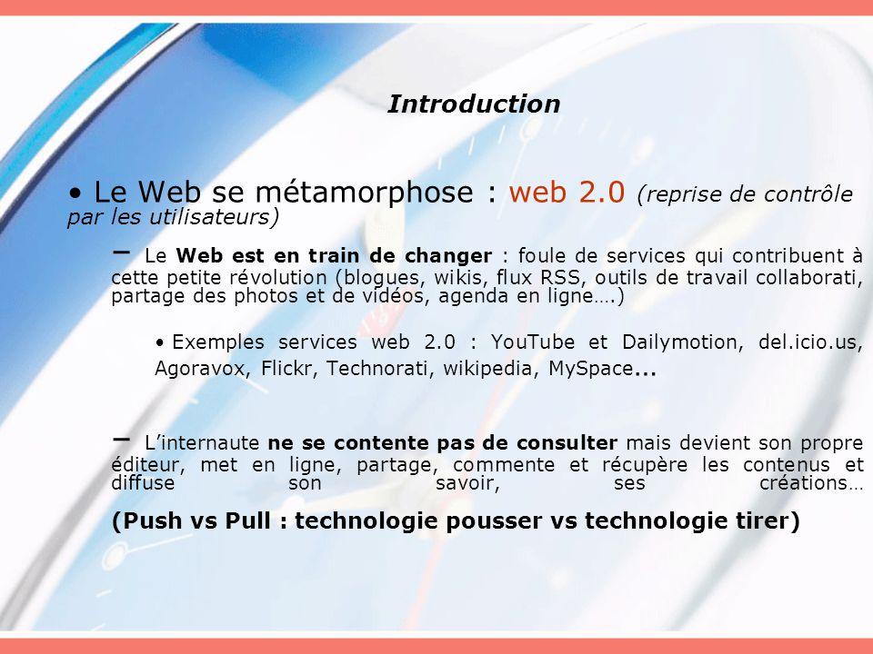Introduction Le Web se métamorphose : web 2.0 (reprise de contrôle par les utilisateurs)