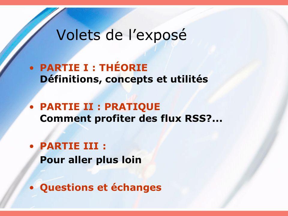 Volets de l'exposé PARTIE I : THÉORIE Définitions, concepts et utilités. PARTIE II : PRATIQUE Comment profiter des flux RSS ...