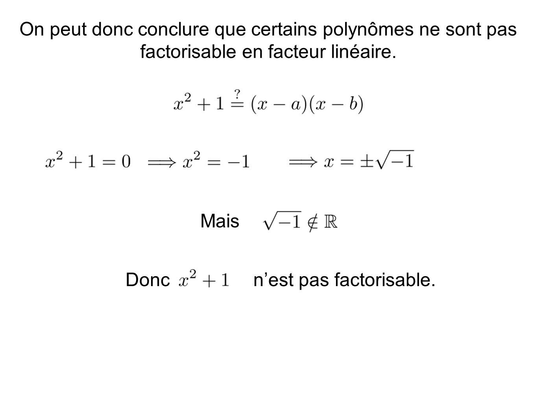 On peut donc conclure que certains polynômes ne sont pas factorisable en facteur linéaire.