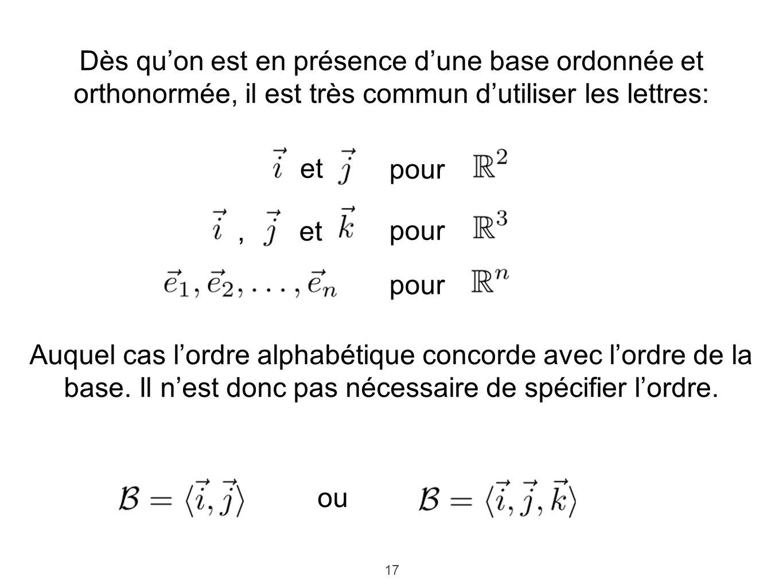 Dès qu'on est en présence d'une base ordonnée et orthonormée, il est très commun d'utiliser les lettres: