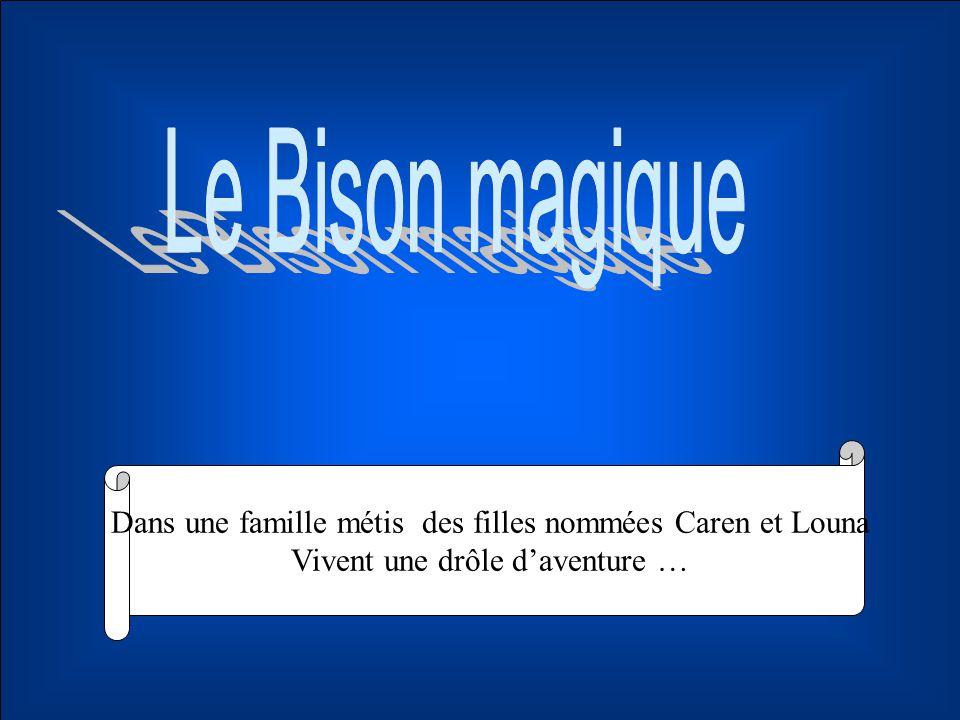 Le Bison magique Dans une famille métis des filles nommées Caren et Louna.