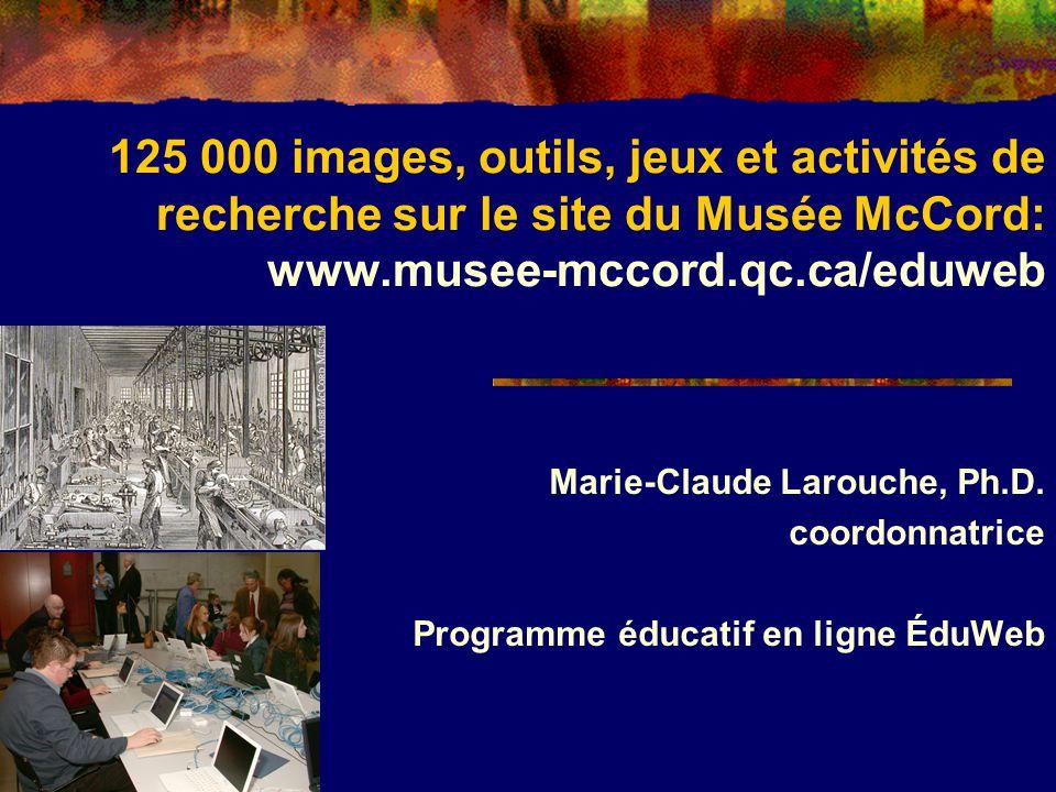 125 000 images, outils, jeux et activités de recherche sur le site du Musée McCord: www.musee-mccord.qc.ca/eduweb
