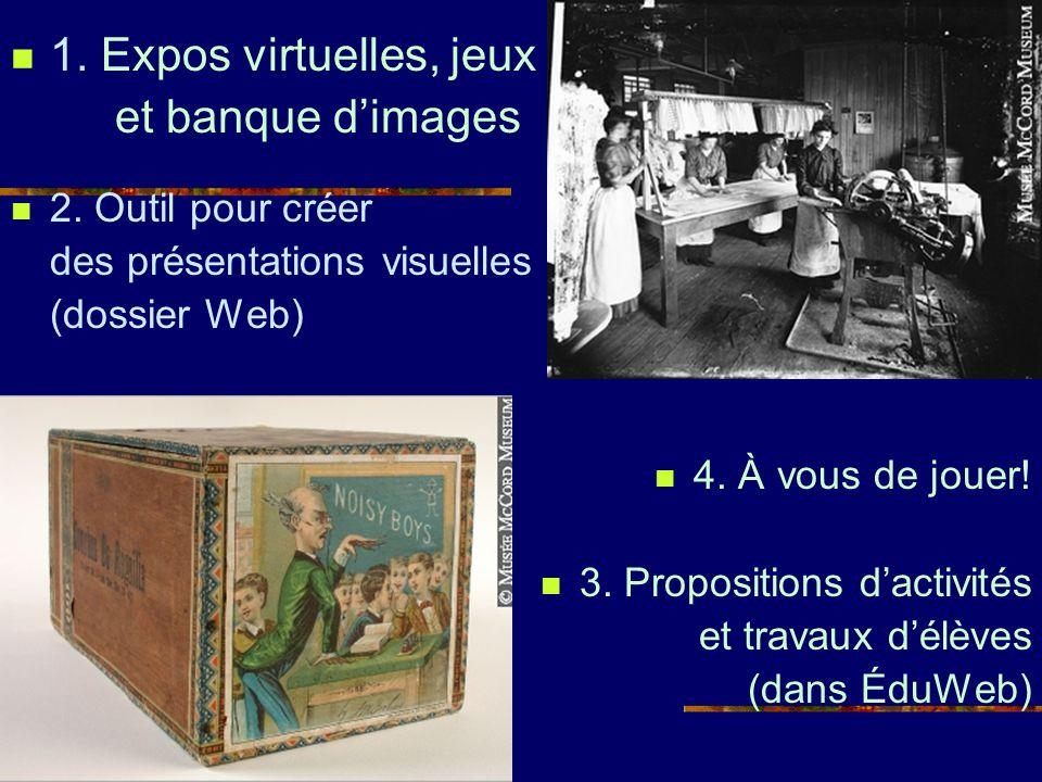 1. Expos virtuelles, jeux et banque d'images 2. Outil pour créer