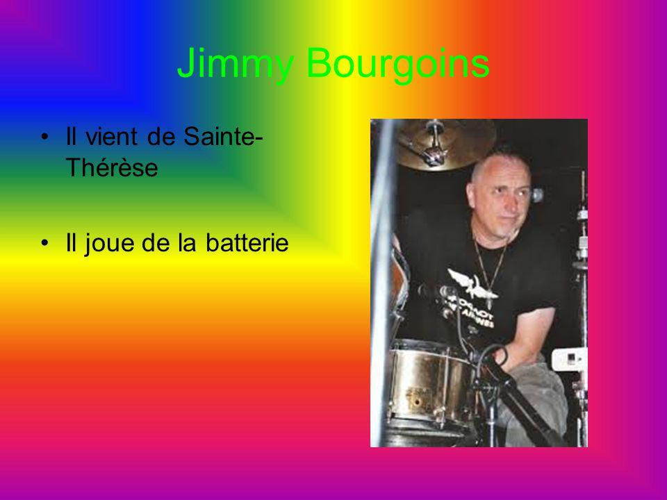 Jimmy Bourgoins Il vient de Sainte-Thérèse Il joue de la batterie