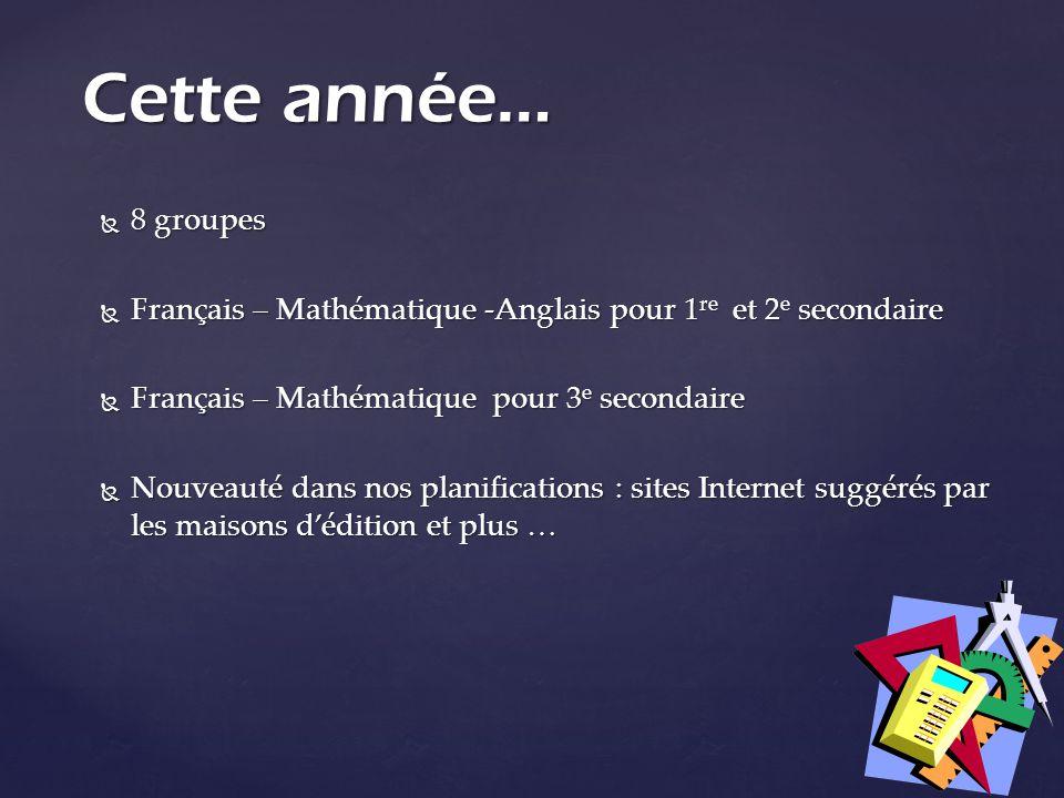 Cette année… 8 groupes. Français – Mathématique -Anglais pour 1re et 2e secondaire. Français – Mathématique pour 3e secondaire.