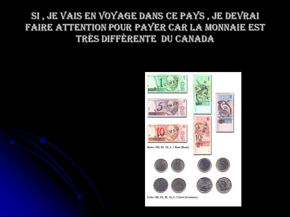 Si , je vais en voyage dans ce pays , je devrai faire attention pour payer car la monnaie est très différente du Canada