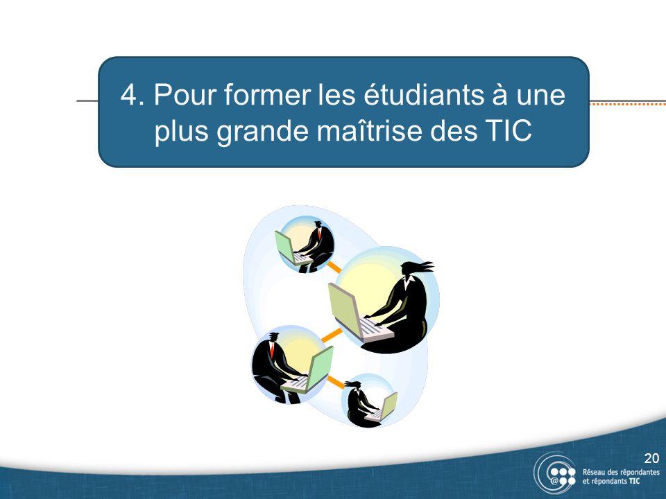 4. Pour former les étudiants à une plus grande maîtrise des TIC