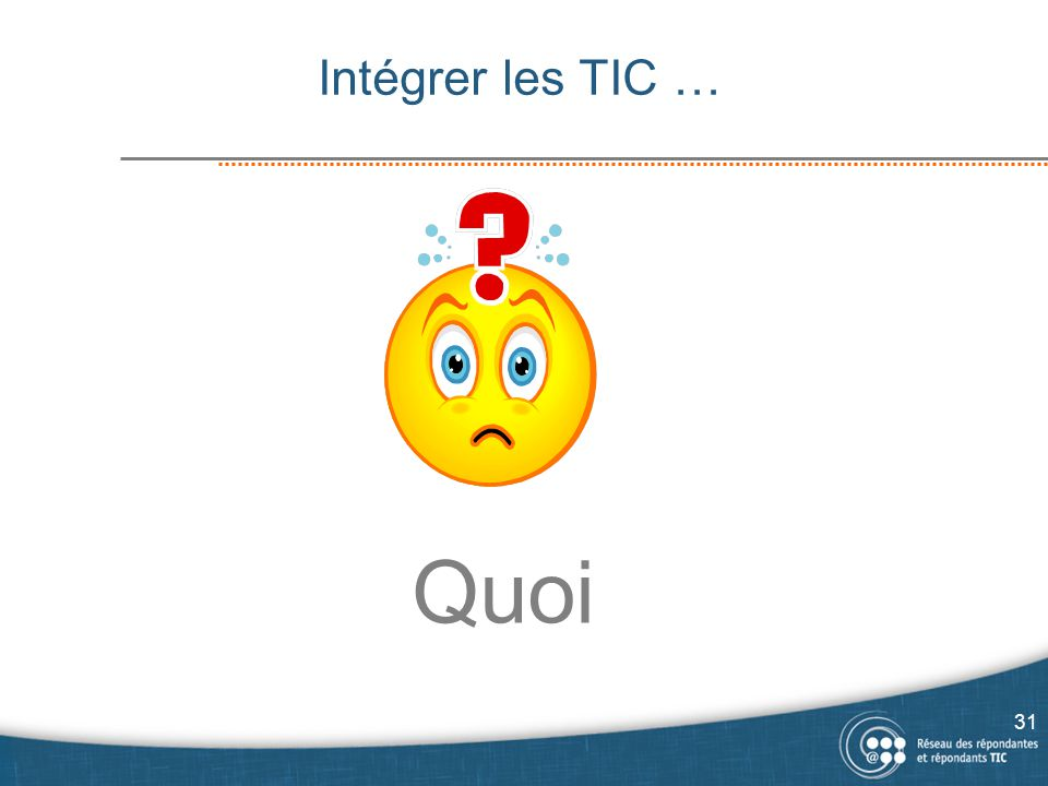 Intégrer les TIC … Quoi