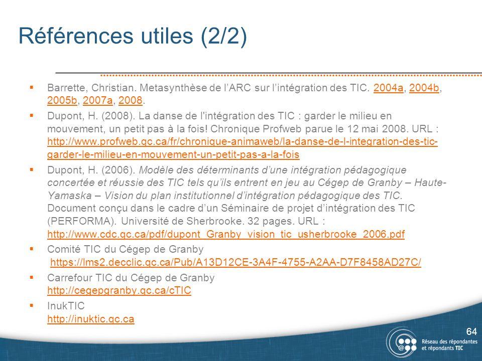 Références utiles (2/2) Barrette, Christian. Metasynthèse de l'ARC sur l'intégration des TIC. 2004a, 2004b, 2005b, 2007a, 2008.
