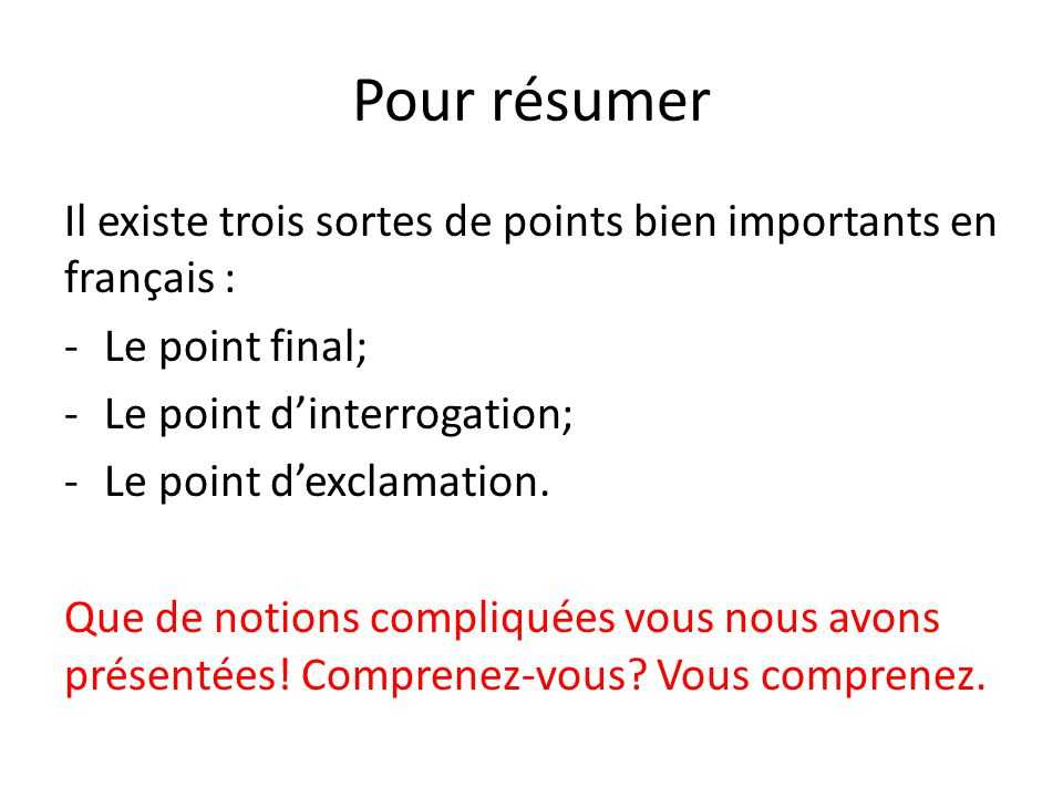Pour résumer Il existe trois sortes de points bien importants en français : Le point final; Le point d'interrogation;