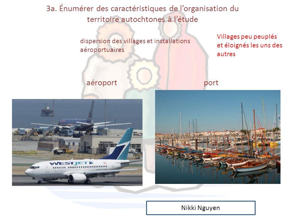 3a. Énumérer des caractéristiques de l'organisation du territoire autochtones à l'étude aéroport port