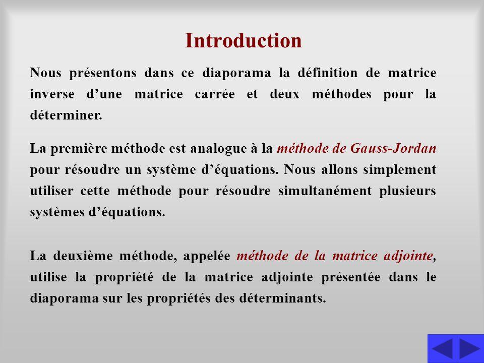 Introduction Nous présentons dans ce diaporama la définition de matrice inverse d'une matrice carrée et deux méthodes pour la déterminer.