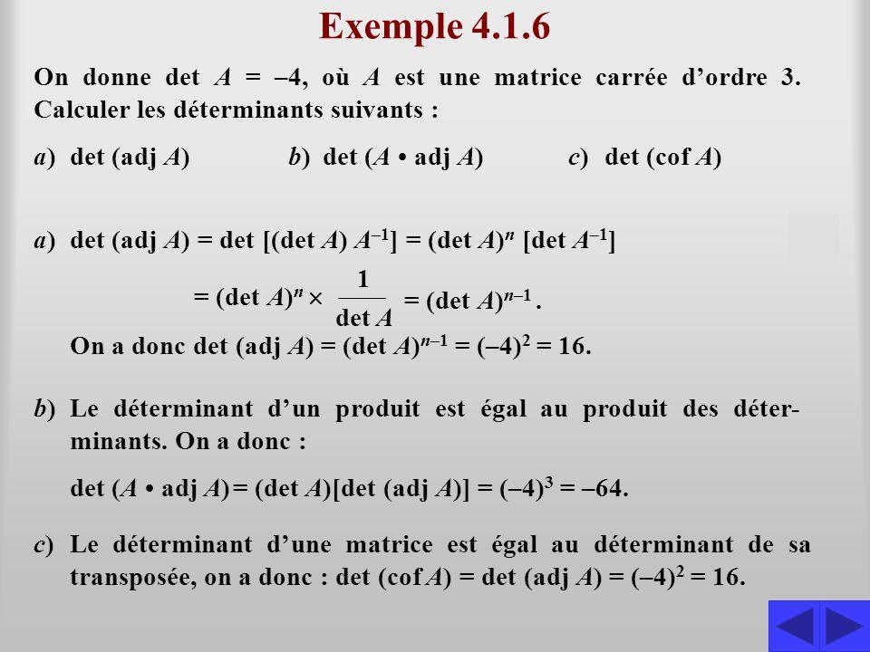 Exemple 4.1.6 On donne det A = –4, où A est une matrice carrée d'ordre 3. Calculer les déterminants suivants :