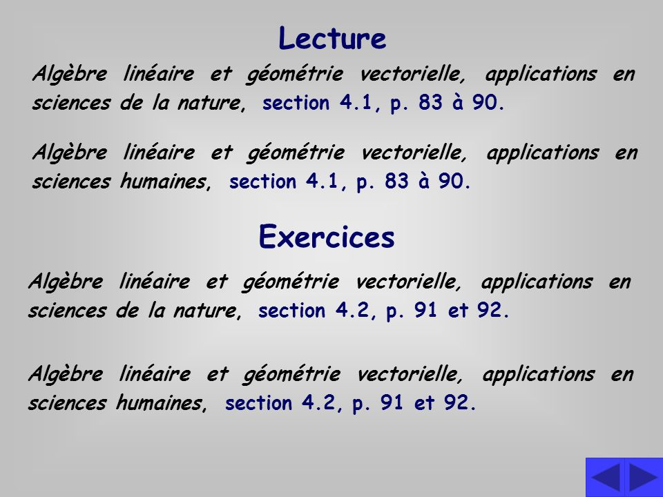 Lecture Algèbre linéaire et géométrie vectorielle, applications en sciences de la nature, section 4.1, p. 83 à 90.