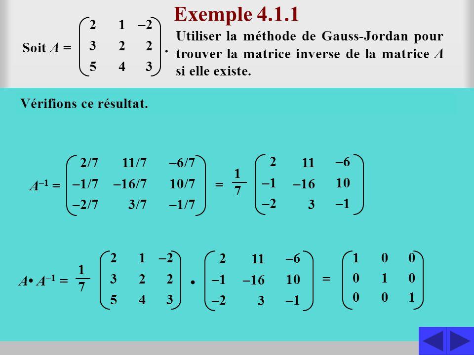 Exemple 4.1.1 2. 3. 5. 1. 4. –2. . Utiliser la méthode de Gauss-Jordan pour trouver la matrice inverse de la matrice A si elle existe.