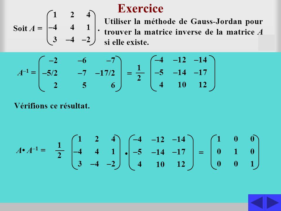 Exercice 1. –4. 3. 2. 4. –4. 4. 1. –2. Utiliser la méthode de Gauss-Jordan pour trouver la matrice inverse de la matrice A si elle existe.