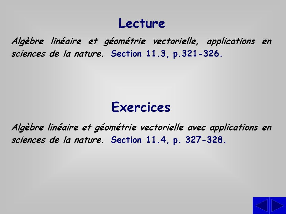 Lecture Algèbre linéaire et géométrie vectorielle, applications en sciences de la nature. Section 11.3, p.321-326.