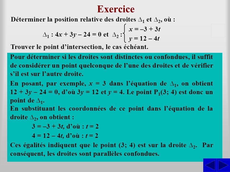 Exercice Déterminer la position relative des droites ∆1 et ∆2, où : x = –3 + 3t. y = 12 – 4t. S.