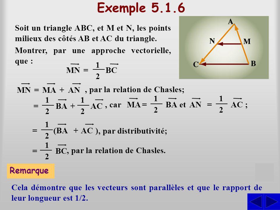 Exemple 5.1.6 Soit un triangle ABC, et M et N, les points milieux des côtés AB et AC du triangle. Montrer, par une approche vectorielle, que :