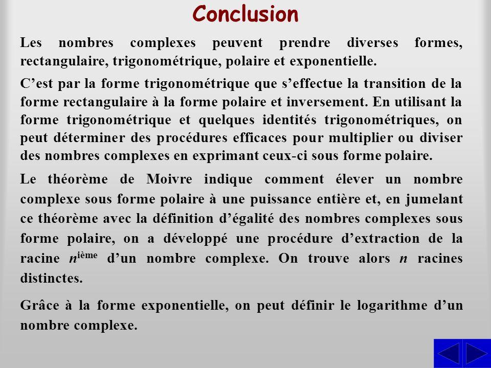 Conclusion Les nombres complexes peuvent prendre diverses formes, rectangulaire, trigonométrique, polaire et exponentielle.
