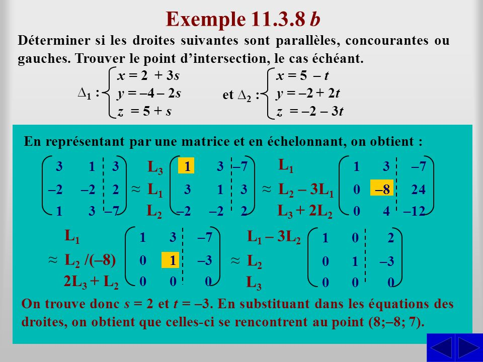 Exemple 11.3.8 b L3 L1 ≈ L1 ≈ L2 – 3L1 L2 L3 + 2L2 L1 L1 – 3L2 S S ≈
