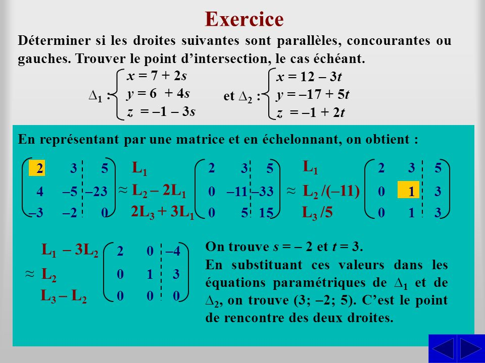 Exercice L1 L1 ≈ ≈ L2 – 2L1 L2 /(–11) 2L3 + 3L1 L3 /5 L1 – 3L2 S S S S
