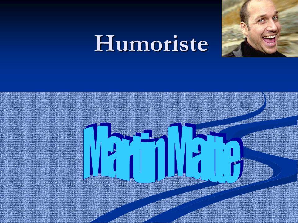 Humoriste Martin Matte