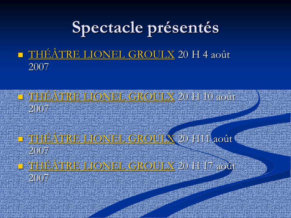 Spectacle présentés THÉÂTRE LIONEL GROULX 20 H 4 août 2007