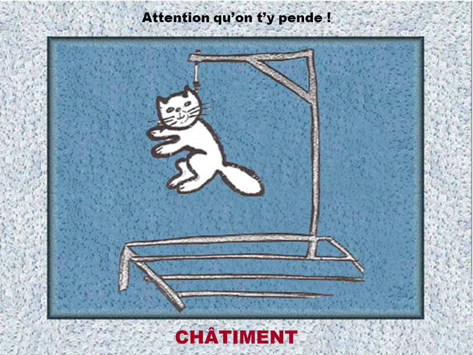 Attention qu'on t'y pende !