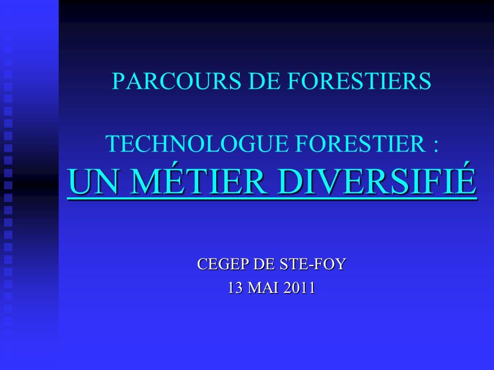 PARCOURS DE FORESTIERS TECHNOLOGUE FORESTIER : UN MÉTIER DIVERSIFIÉ