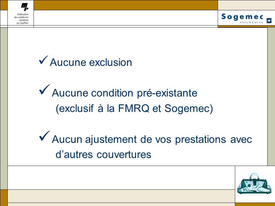 Aucune condition pré-existante (exclusif à la FMRQ et Sogemec)