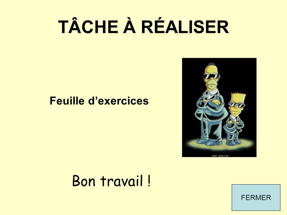 TÂCHE À RÉALISER Feuille d'exercices Bon travail ! FERMER