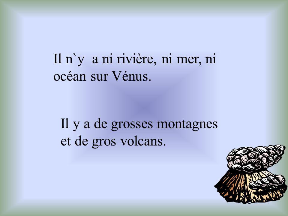 Il n`y a ni rivière, ni mer, ni océan sur Vénus.