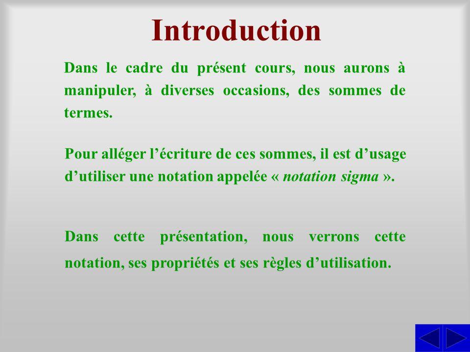 Introduction Dans le cadre du présent cours, nous aurons à manipuler, à diverses occasions, des sommes de termes.