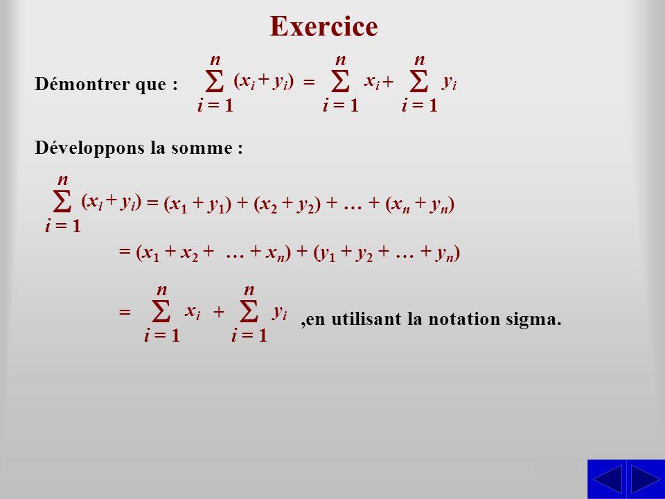 S S S S Exercice S S S i = 1 n (xi + yi) = xi + yi Démontrer que :