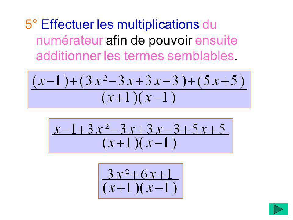 5° Effectuer les multiplications du numérateur afin de pouvoir ensuite additionner les termes semblables.