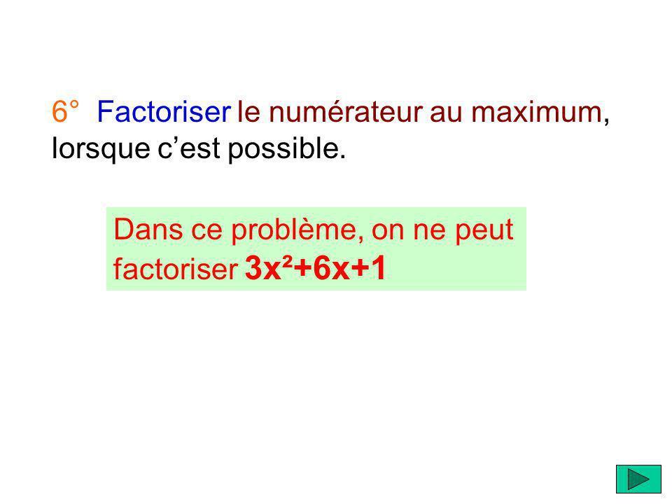6° Factoriser le numérateur au maximum, lorsque c'est possible.