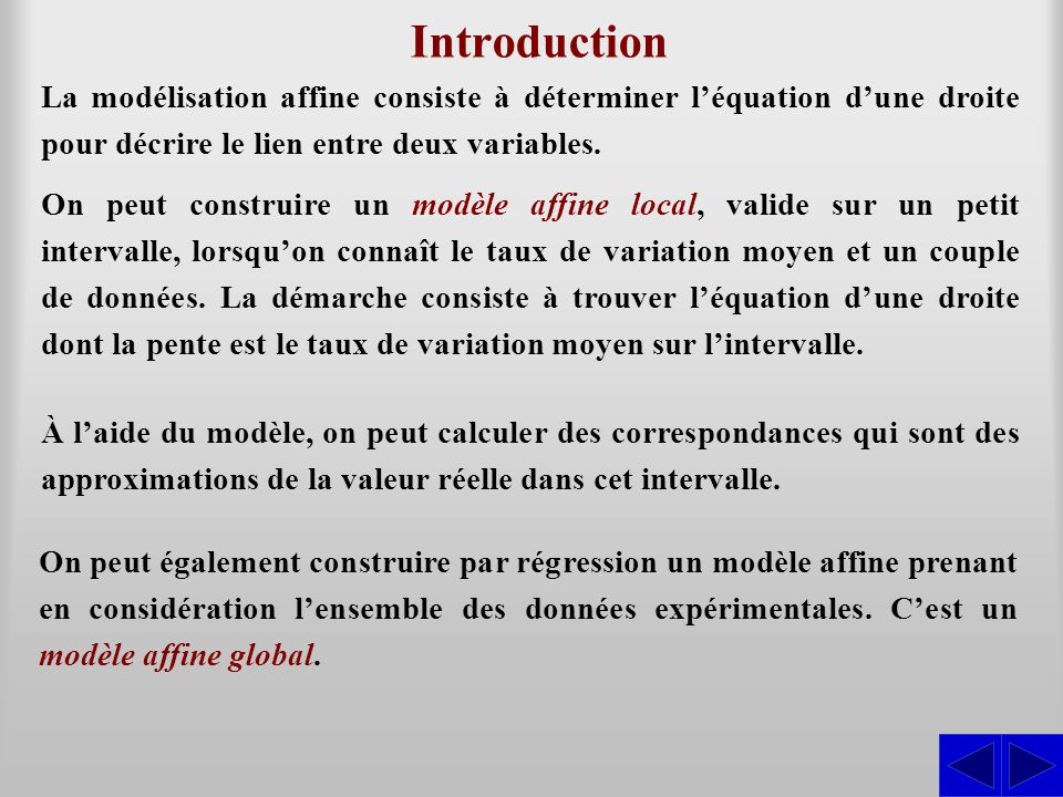 Introduction La modélisation affine consiste à déterminer l'équation d'une droite pour décrire le lien entre deux variables.