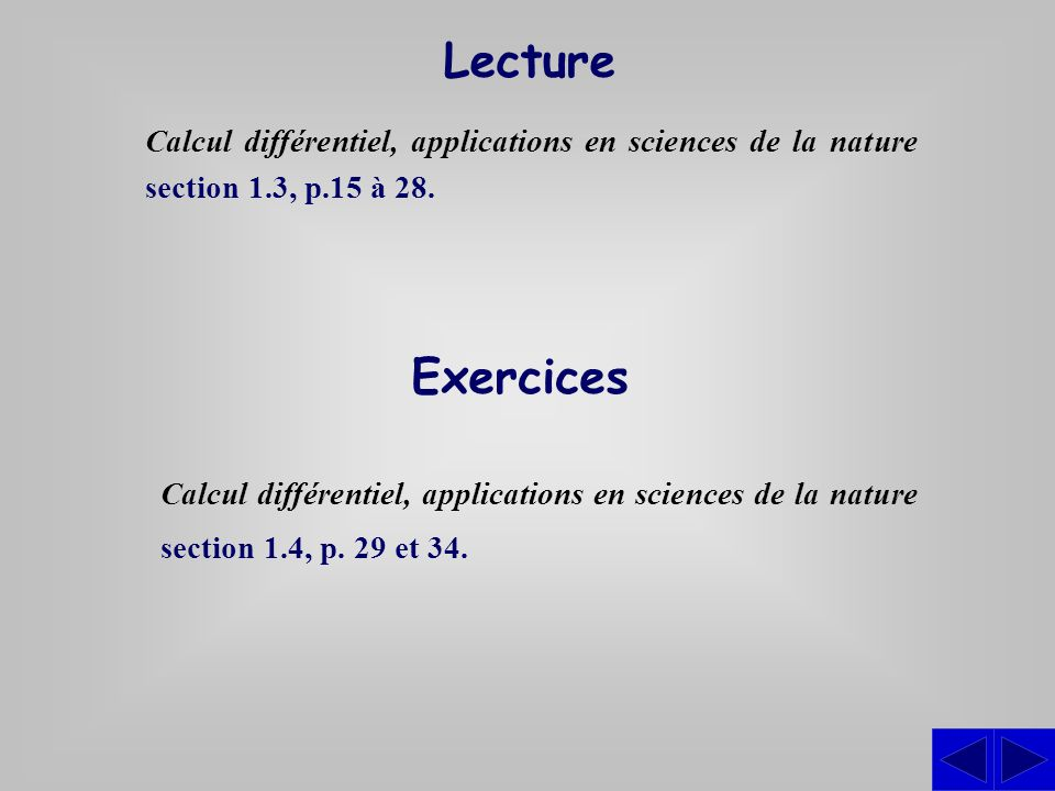 Lecture Calcul différentiel, applications en sciences de la nature section 1.3, p.15 à 28. Exercices.