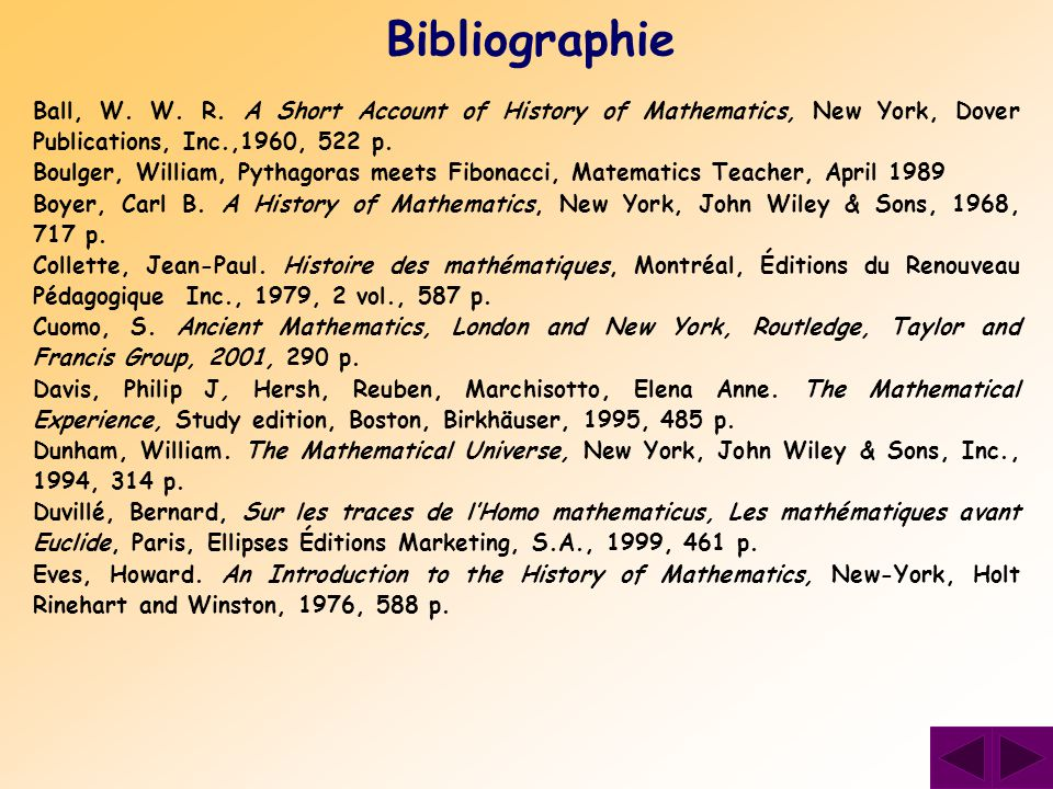 Bibliographie Ball, W. W. R. A Short Account of History of Mathematics, New York, Dover Publications, Inc.,1960, 522 p.