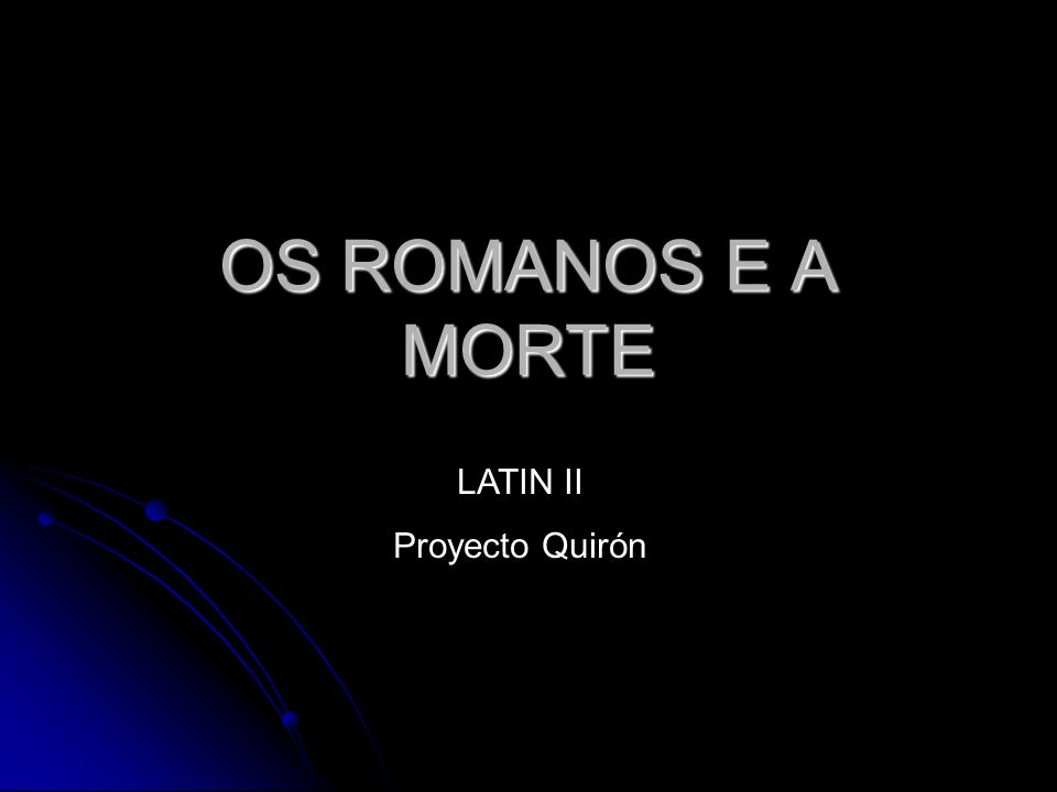 OS ROMANOS E A MORTE LATIN II Proyecto Quirón