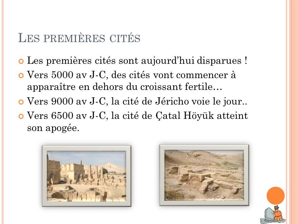 Les premières cités Les premières cités sont aujourd'hui disparues !