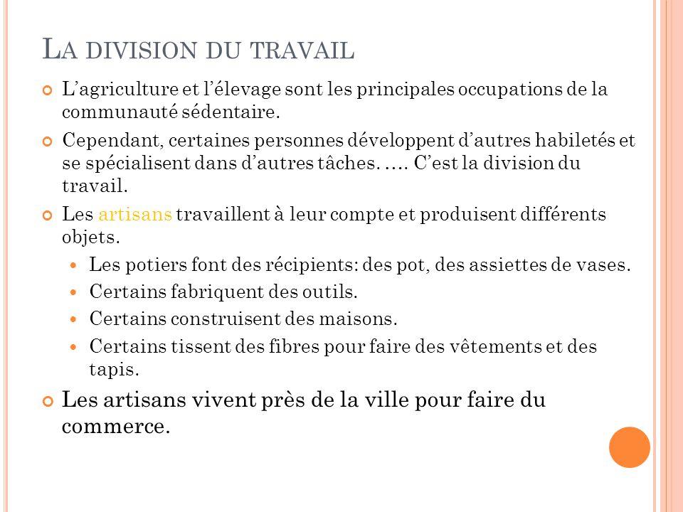 La division du travail L'agriculture et l'élevage sont les principales occupations de la communauté sédentaire.