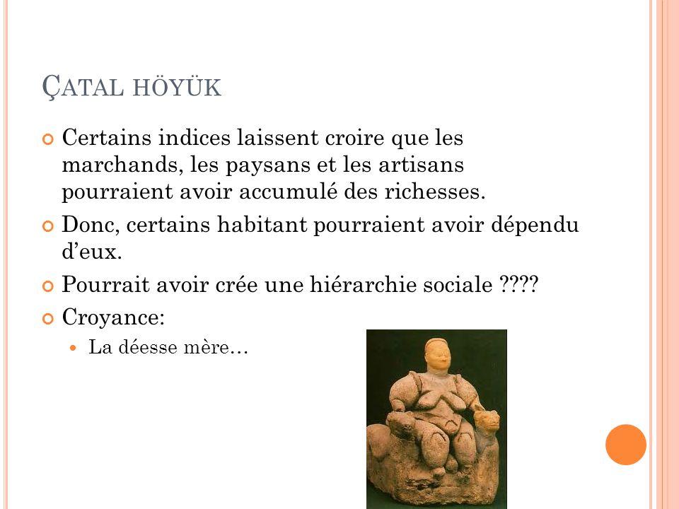 Çatal höyük Certains indices laissent croire que les marchands, les paysans et les artisans pourraient avoir accumulé des richesses.