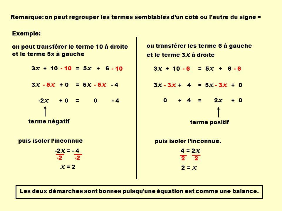 Remarque: on peut regrouper les termes semblables d'un côté ou l'autre du signe = Exemple: on peut transférer le terme 10 à droite.
